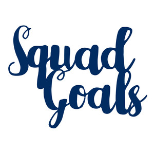 squad goals quote / phrase