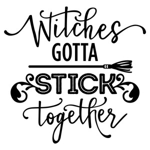 withes gotta stick together phrase