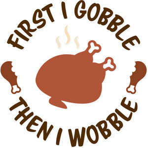 first i gobble then i wobble