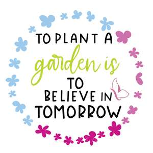 to plan a garden is to believe in tomorrow