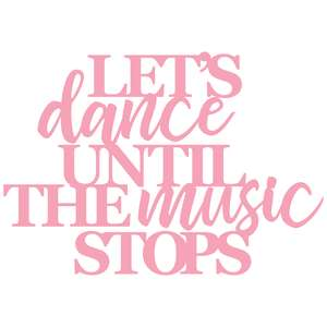 let's dance until the music stops
