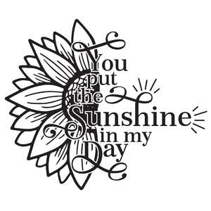 you put the sunshine in my day sunflower quote