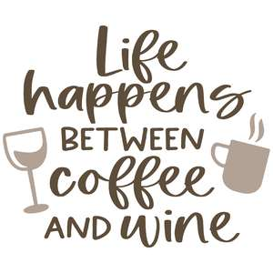 life happens between coffee and wine