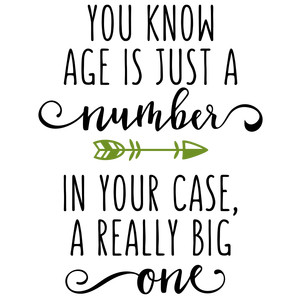 you know age is just a number phrase
