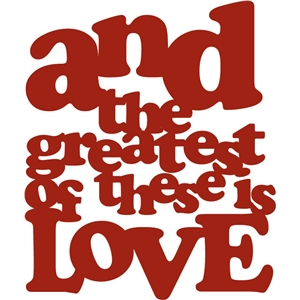 and the greatest of these is love phrase
