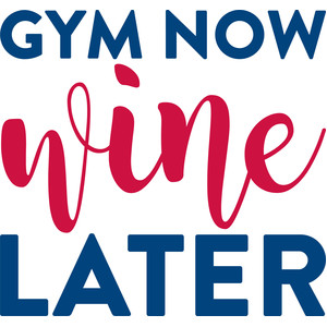 gym now wine later