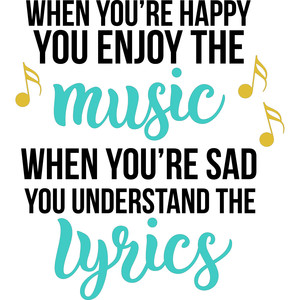 when you're happy you enjoy the music quote
