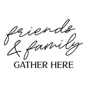friends & family gather here