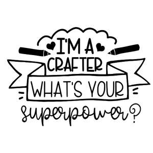 i'm a crafter, what's your superpower?
