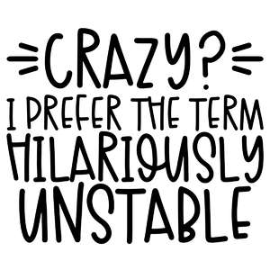 crazy-hilariously unstable