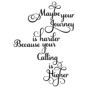 maybe your journey is harder because your calling is higher