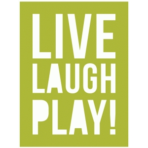 live laugh play