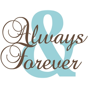 'always & forever' word phrase