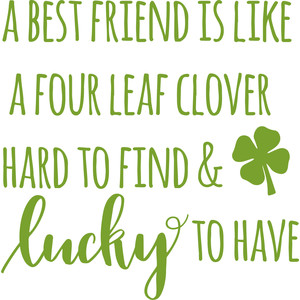 a best friend is like a four leaf clover