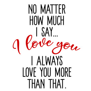 i love you more than that