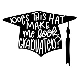 does this hat make me look graduated?