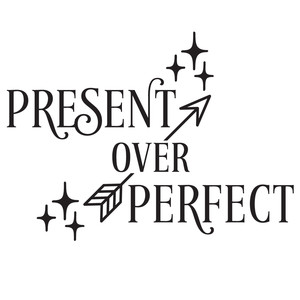 present over perfect arrow quote
