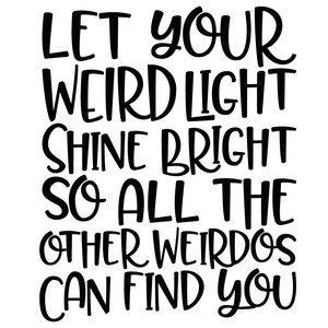let your weird light shine quote