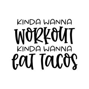 kinda wanna workout kinda wanna eat tacos