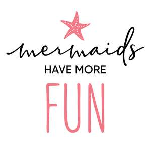 mermaids have more fun phrase