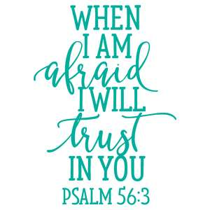 when i am afraid i will trust in you
