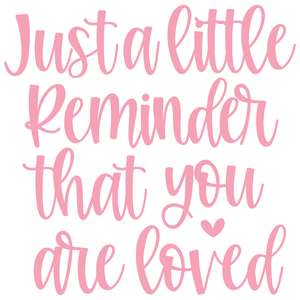 just a little reminder that you are loved