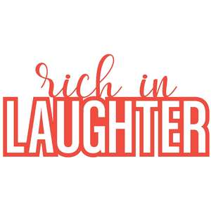 rich in laughter