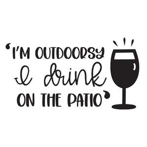 I'm outdoorsy, I drink on the patio