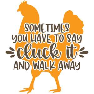 sometimes you have to say cluck it
