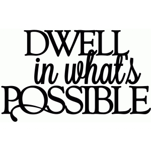 dwell in what's possible - vinyl phrase
