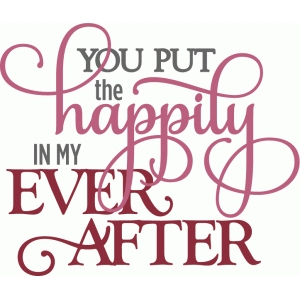 you put happily ever after - layered phrase
