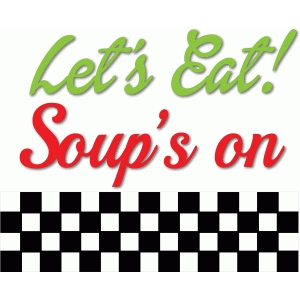 let's eat - soup's on - checkered panel