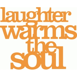 'laughter warms the soul' phrase
