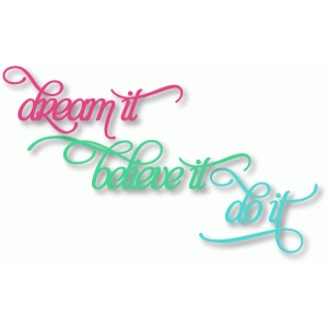 dream, believe, do