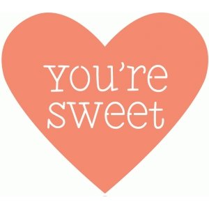 you're sweet heart