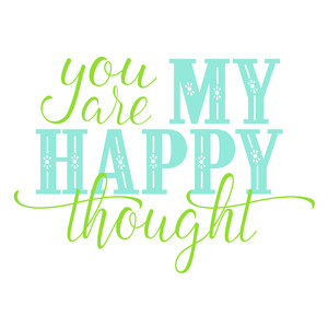 you are my happy thought