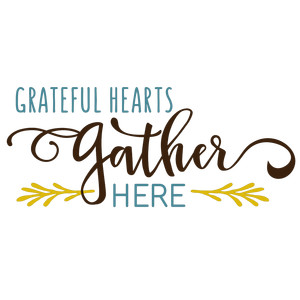 grateful hearts gather here phrase