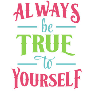 always be true to yourself