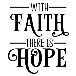 with faith there is hope