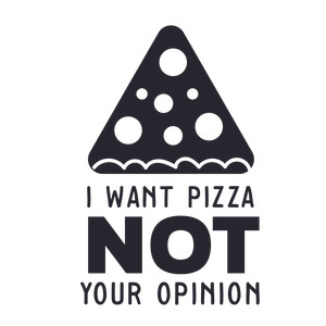 i want pizza, not your opinion