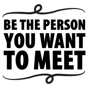 be the person you want to meet quote
