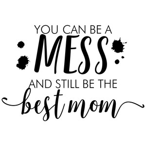 you can be a mess quote
