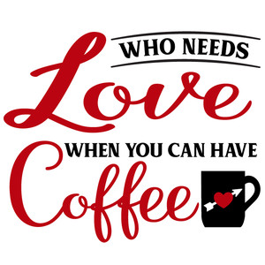who needs love coffee
