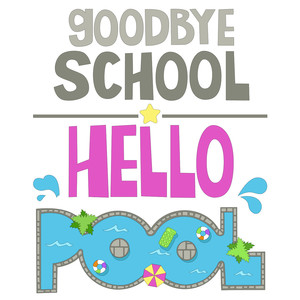goodbye school hello pool summer phrase