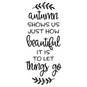 autumn shows us just how beautiful it is to let things go