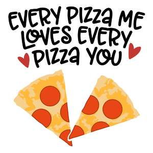 every pizza me loves every pizza you