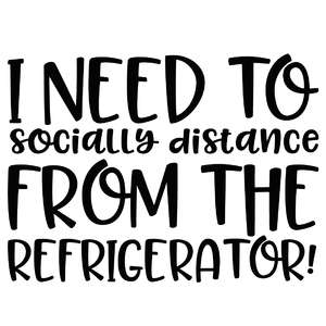 i need to socially distance from the refrigerator
