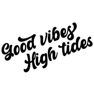 good vibes high tides