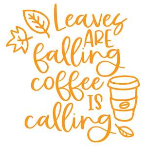 leaves are falling coffee is calling