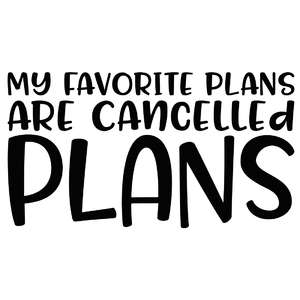 my favorite plans are cancelled plans